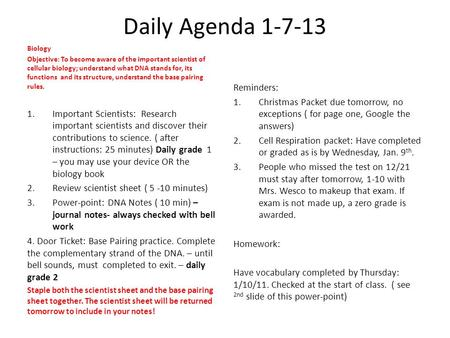 Daily Agenda 1-7-13 Biology Objective: To become aware of the important scientist of cellular biology; understand what DNA stands for, its functions and.