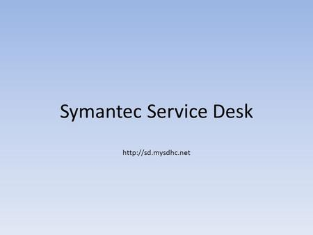 Symantec Service Desk  Hillsborough County Public Schools will be transitioning to a new Technology Maintenance system. Requests.