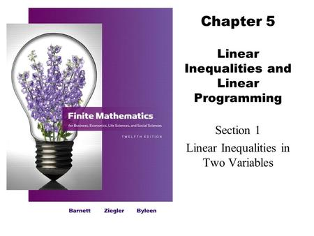 Chapter 5 Linear Inequalities and Linear Programming Section 1 Linear Inequalities in Two Variables.