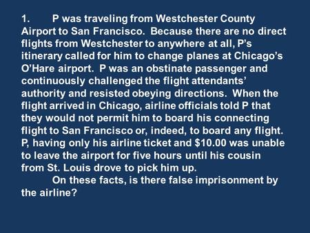 1.P was traveling from Westchester County Airport to San Francisco. Because there are no direct flights from Westchester to anywhere at all, Ps itinerary.