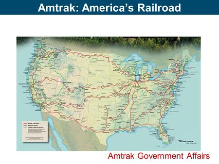 Amtrak: Americas Railroad Amtrak Government Affairs.