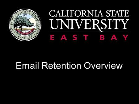 Email Retention Overview. Agenda Overview of the Email Retention Policy What This Means to You Alternatives to Email Communication Archiving Email in.