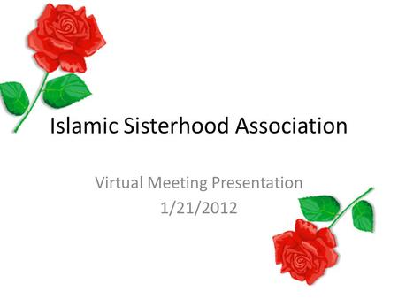 Islamic Sisterhood Association Virtual Meeting Presentation 1/21/2012.