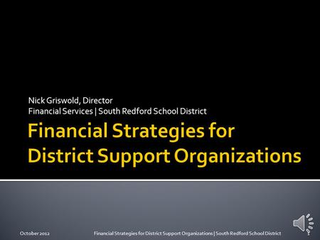 Nick Griswold, Director Financial Services | South Redford School District October 20121Financial Strategies for District Support Organizations | South.