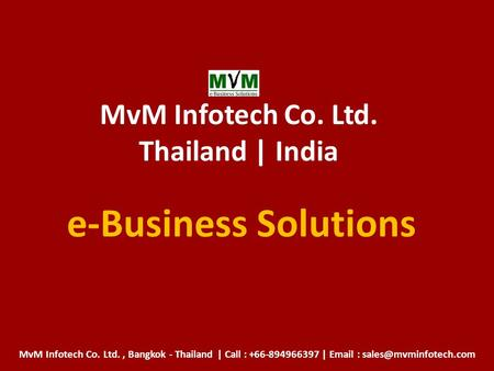 MvM Infotech Co. Ltd. Thailand | India e-Business Solutions MvM Infotech Co. Ltd., Bangkok - Thailand | Call : +66-894966397 |