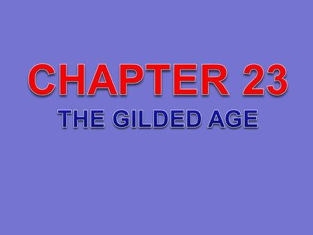 CHAPTER 23 THE GILDED AGE.