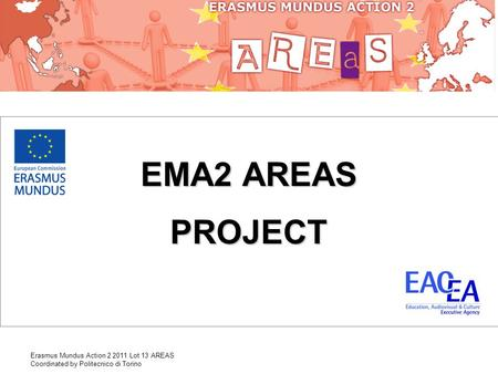 Erasmus Mundus Action 2 2011 Lot 13 AREAS Coordinated by Politecnico di Torino EMA2 AREAS PROJECT.