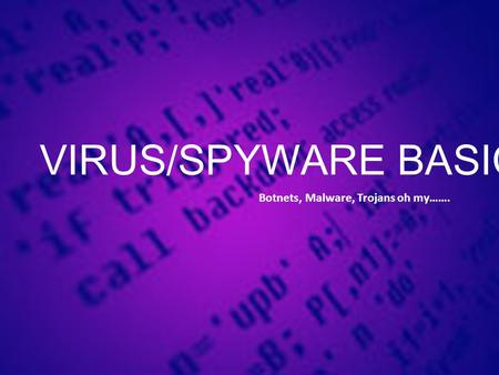 VIRUS/<strong>SPYWARE</strong> BASICS Botnets, <strong>Malware</strong>, Trojans oh my…….