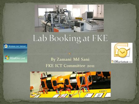 By Zamani Md Sani FKE ICT Committee 2011. What is lab booking system in FKE? Labs are used for PnP and research session thus, a lab booking system is.