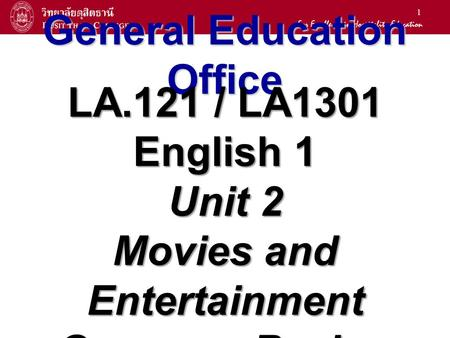 1 General Education Office LA.121 / LA1301 English 1 Unit 2 Movies and Entertainment Grammar Review.