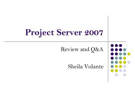 Review and Q&A Sheila Volante Project Server 2007.