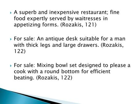 A superb and inexpensive restaurant; fine food expertly served by waitresses in appetizing forms. (Rozakis, 121) For sale: An antique desk suitable for.