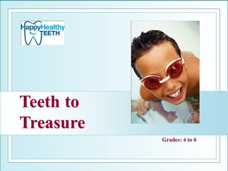 Teeth to Treasure Grades: 4 to 6. What is oral health?