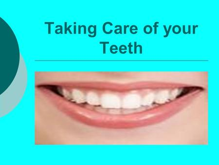 Taking Care of your Teeth. Statement of Objective Students will understand problems they may occur and ways to care for their teeth.