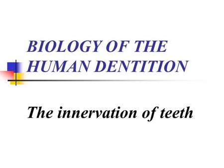 BIOLOGY OF THE HUMAN DENTITION The innervation of teeth.