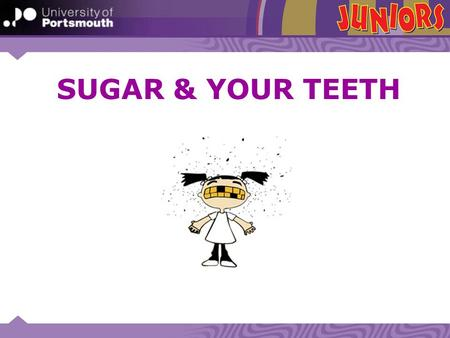 SUGAR & YOUR TEETH.