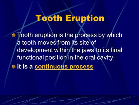 Tooth Eruption Tooth eruption is the process by which a tooth moves from its site of development within the jaws to its final functional position in the.