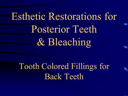 Esthetic Restorations for Posterior Teeth & Bleaching Tooth Colored Fillings for Back Teeth.