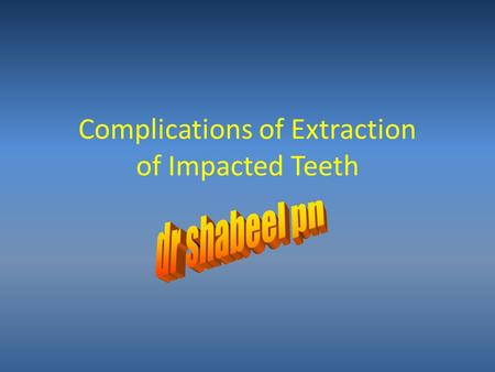 Complications of Extraction of Impacted Teeth. Outline I.Soft Tissue Injuries II.Complications with the Tooth Being Extracted III.Injuries to Adjacent.