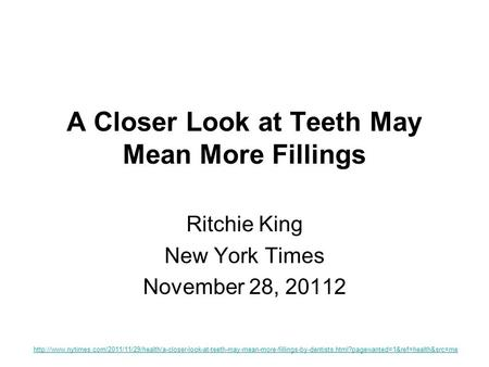 A Closer Look at Teeth May Mean More Fillings Ritchie King New York Times November 28, 20112