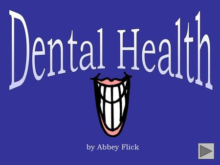 Dental Health by Abbey Flick.