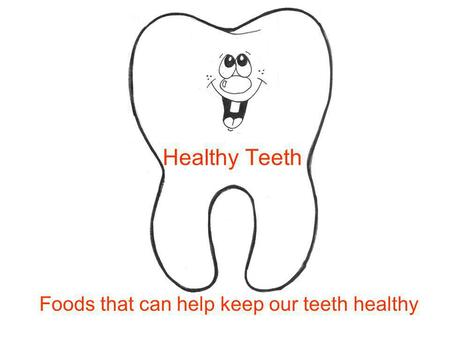 Foods that can help keep our teeth healthy Healthy Teeth.