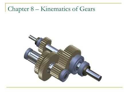 Chapter 8 – Kinematics of Gears. Gears! Gears are most often used in transmissions to convert an electric motors high speed and low torque to a shafts.