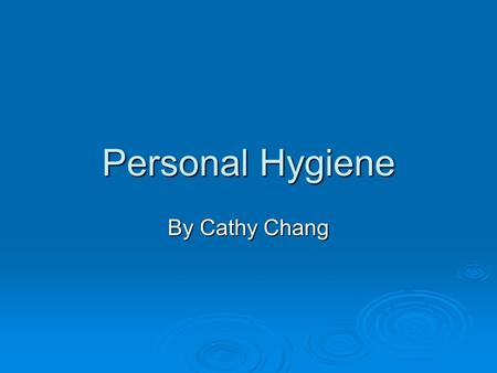 Personal Hygiene By Cathy Chang.