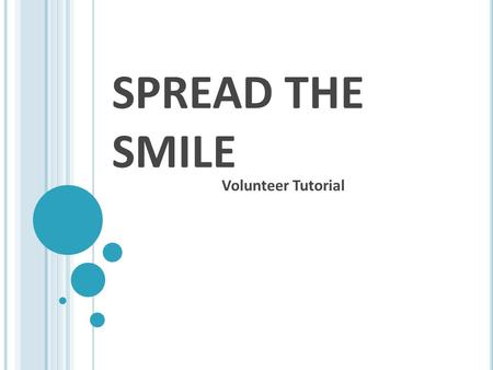 SPREAD THE SMILE Volunteer Tutorial. WHAT IS SPREAD THE SMILE? DDS volunteer opportunity for all members We visit local elementary schools weekly to educate.