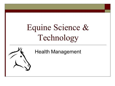 Equine Science & Technology Health Management. Vaccine- a product given to a horse to stimulate its immune system and help provide protection against.