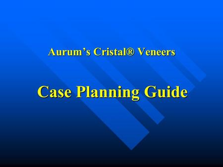Aurums Cristal® Veneers Case Planning Guide. Indications for Minimal Prep Veneers 1. Young patients. [Slides 3-4] 2. Closing spaces. [Slides 5 to 9] 3.