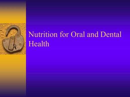 Nutrition for Oral and Dental Health. Oral Health Diet and nutrition play a key role in Tooth development Gingival and oral tissue integrity Bone strength.