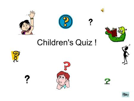 Children's Quiz ! \ Play Quiz Time! Show me the questions! The question will appear at the top of the page with some answers underneath. Click on, or.