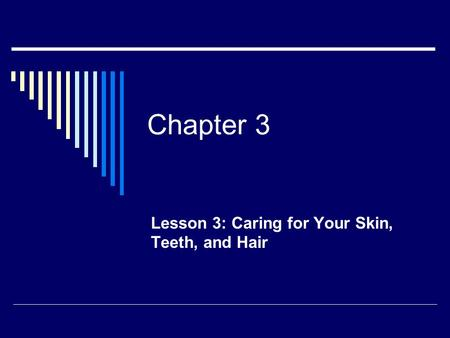 Lesson 3: Caring for Your Skin, Teeth, and Hair