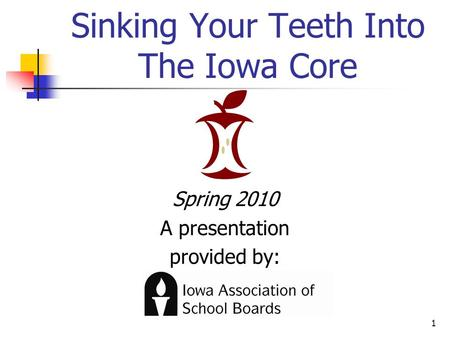 1 Sinking Your Teeth Into The Iowa Core Spring 2010 A presentation provided by: