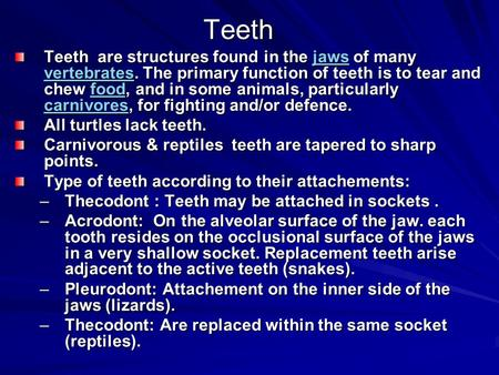Teeth Teeth are structures found in the jaws of many vertebrates. The primary function of teeth is to tear and chew food, and in some animals, particularly.
