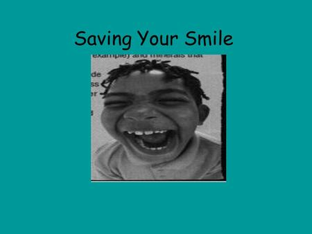Saving Your Smile I am a dental hygiene major and that is why I am so interested in teeth I want to tell you how to take care of your mouth and how to.