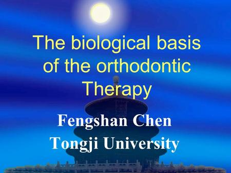 The biological basis of the orthodontic Therapy Fengshan Chen Tongji University.