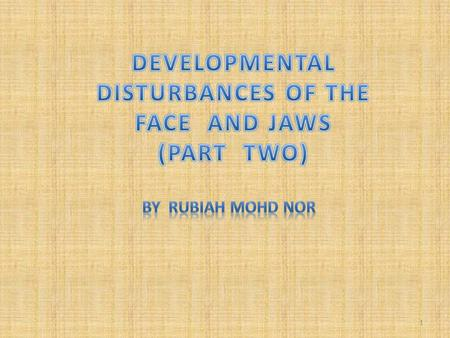 DEVELOPMENTAL DISTURBANCES OF THE FACE AND JAWS (PART TWO)