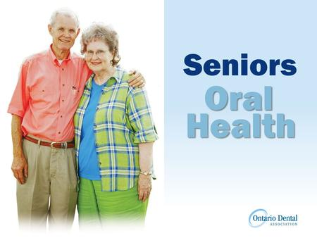 Seniors Oral Health. Seniors Oral Health Introduction Maintaining healthy teeth and gums at any age is an important part of preserving your overall good.