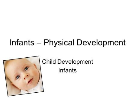 Infants – Physical Development Child Development Infants.