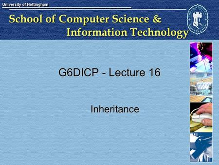 School of Computer Science & Information Technology G6DICP - Lecture 16 Inheritance.