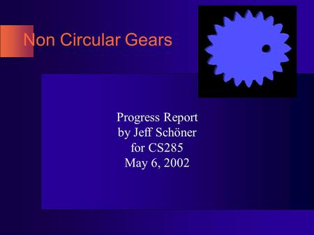 Non Circular Gears Progress Report by Jeff Schöner for CS285