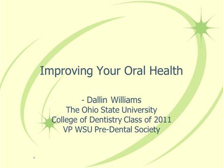 Improving Your Oral Health - Dallin Williams The Ohio State University College of Dentistry Class of 2011 VP WSU Pre-Dental Society.