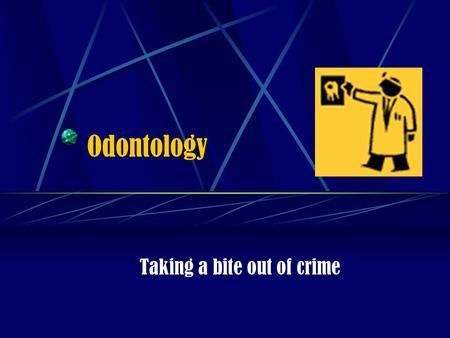 Odontology Taking a bite out of crime. What is odontology? The characteristics of teeth after death. Also forensic dentistry or bite mark evidence expertise.
