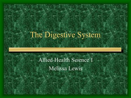 The Digestive System Allied Health Science I Melissa Lewis.