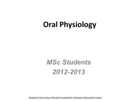 Medical University of South Carolina/SC-Geriatric Education Center Oral Physiology MSc Students 2012-2013.