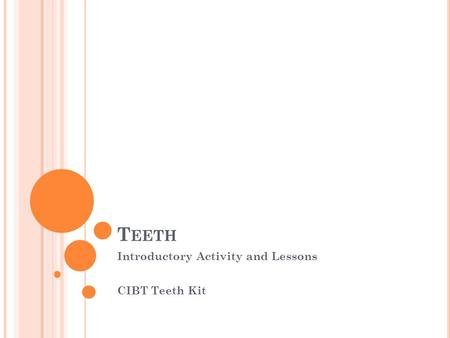 T EETH Introductory Activity and Lessons CIBT Teeth Kit.