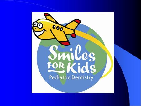WHAT YOU SHOULD KNOW ABOUT INFANT AND CHILDRENS ORAL HEALTH Presented by Dr. Kasia Lindhorst Smiles for Kids Pediatric Dentistry.