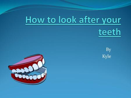 By Kyle. To keep your mouth healthy you need to look after your teeth and gums. To do this you must Dont eat sugary foods Eat healthy instead of sugary.